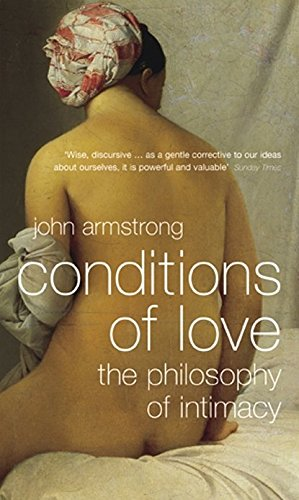Conditions of Love: The Philosophy of Intimacy By John Armstrong