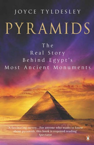 Pyramids: The Real Story Behind Egypt's Most Ancient Monuments By Joyce A. Tyldesley