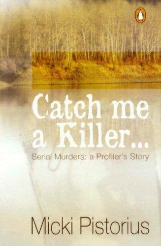 Catch me a killer By Micki Pistorius