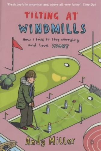 Tilting at Windmills: How I Tried to Stop Worrying and Love Sport by Andy Miller
