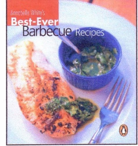 Best Ever Barbecue Recipes By Annabelle White