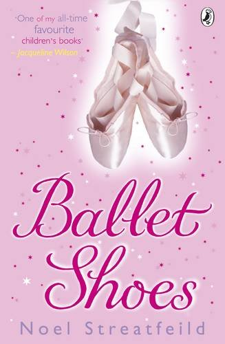 Ballet Shoes: A Story of Three Children on the Stage (Puffin Books) By Noel Streatfeild