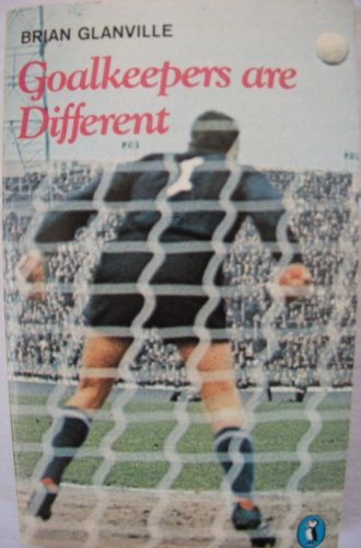 Goalkeepers are Different By Brian Glanville