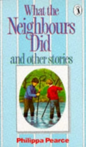 What the Neighbours Did and Other Stories By Philippa Pearce