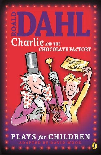 Charlie and the Chocolate Factory: A Play by Roald Dahl