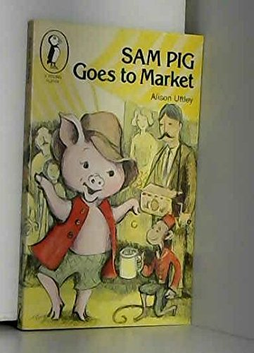 Sam Pig Goes to Market By Alison Uttley