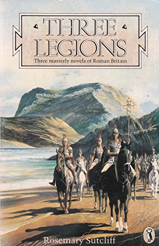"Three Legions: The Eagle of the Ninth; the Silver Branch; the Lantern Bearers: ""Eagle of the Ninth"", ""Silver Branch"" and ""Lantern Bearers"" (Puffin Books) By Sutcliff Rosemary"