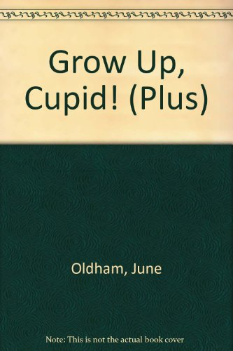 Grow Up, Cupid! By June Oldham