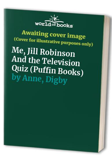 Me, Jill Robinson and the Television Quiz By Anne Digby