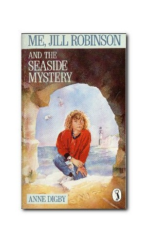 Me, Jill Robinson and the Seaside Mystery By Anne Digby