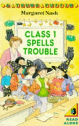 Class 1 Spells Trouble By Margaret Nash