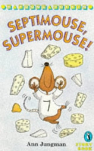 Septimouse, Supermouse! By Ann Jungman