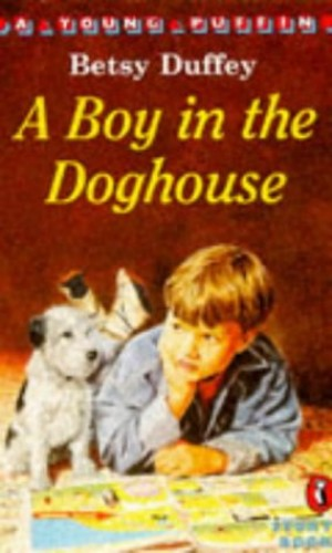 A Boy in the Doghouse By Betsy Duffey