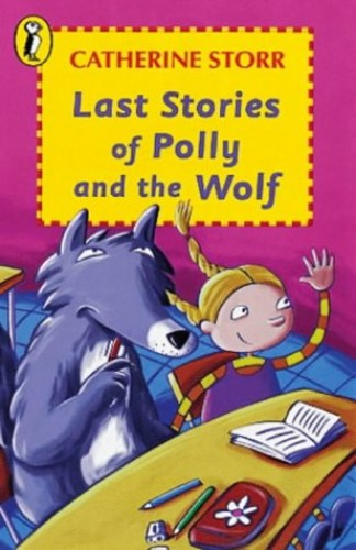 Last Stories of Polly And the Wolf: The Wolf at School; the Hijack; Thinking in Threes; at the Doctor's; in Sheep's Clothing; You have to Suffer in the Wolf in Danger (Young Puffin Story Books) By Catherine Storr