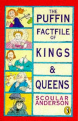 The Puffin Factfile of Kings and Queens By Scoular Anderson