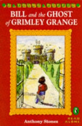 Bill and the Ghost of Grimley Grange By Anthony Stones