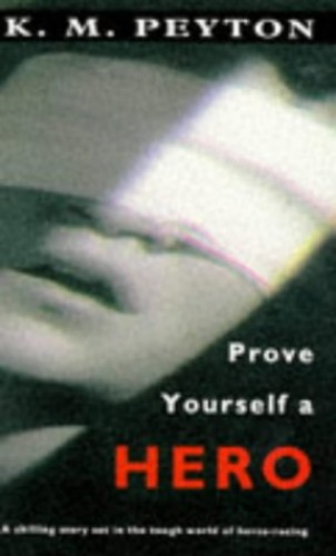 Prove Yourself a Hero By K.M. Peyton