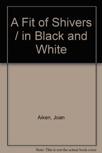 A Fit of Shivers / in Black and White By Joan Aiken