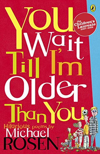 You Wait Till I'm Older Than You! By Michael Rosen