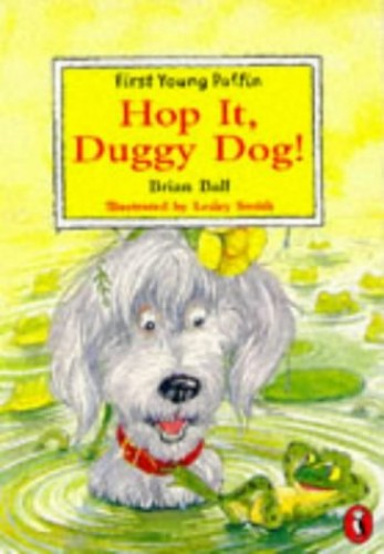 Hop it, Duggy Dog! By Brian Ball