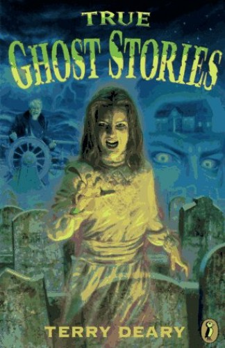 True Ghost Stories By Terry Deary