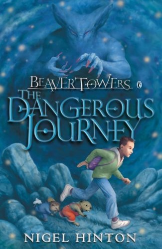 Beaver Towers: The Dangerous Journey By Nigel Hinton