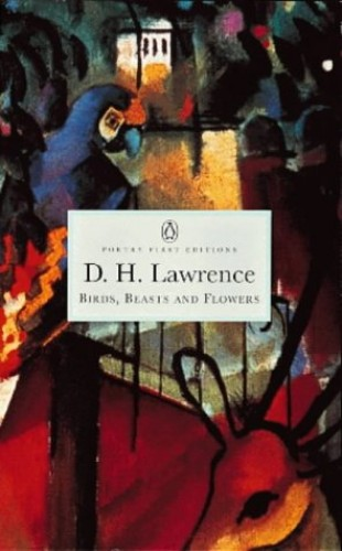 Birds, Beasts And Flowers By D. H. Lawrence