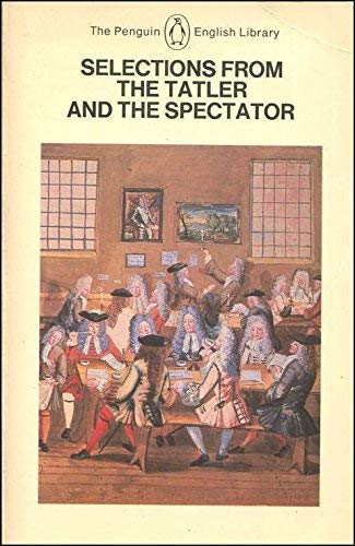 """Selections from the """"Tatler"""" and the """"Spectator"""" of Steele and Addison By Volume editor Angus Ross"""