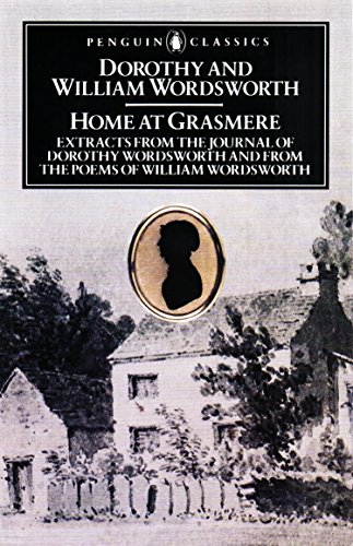 Home at Grasmere Home at Grasmere: Extracts from the Journal of Dorothy Wordsworth and from the Poems of William Wordsworth By William Wordsworth