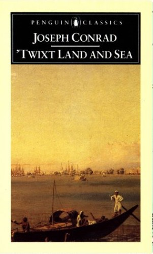 Twixt Land And Sea: Three Tales:A Smile of Fortune;the Secret Sharer;Freya of the Seven Isles (Classics) By Joseph Conrad