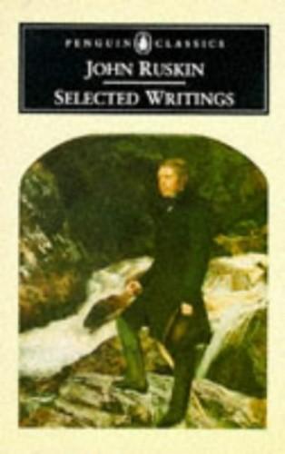 Selected Writings (Classics) By John Ruskin