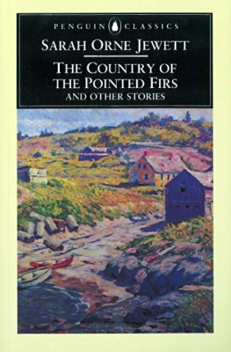 The Country of the Pointed Firs and Other Stories (Penguin Classics) By Sarah Orne Jewett