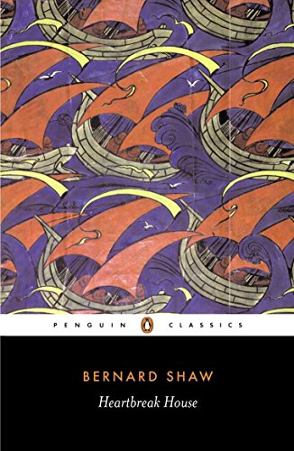 Heartbreak House: A Fantasia in the Russian Manner on English Themes (Penguin Classics) By George Bernard Shaw