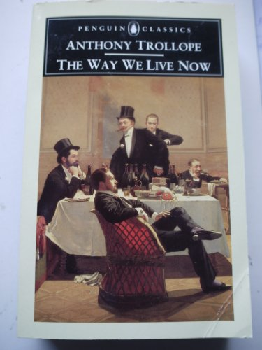 The Way We Live Now (Penguin Trollope) by Anthony Trollope