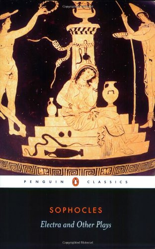 Electra, The Women Of Trachis And Philoctetes (Classics S.) By Sophocles