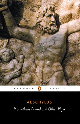 Prometheus Bound and Other Plays: The Suppliants; Seven Against Thebes; The Persians by Aeschylus