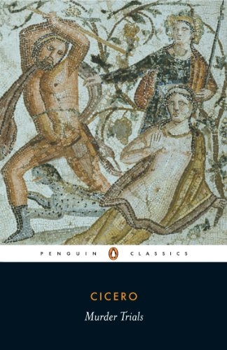 Murder Trials: 'In Defence of Sextus Roscius of America', 'In Defence of Aulus Cluentius Habitu', etc (Penguin Classics) By Cicero