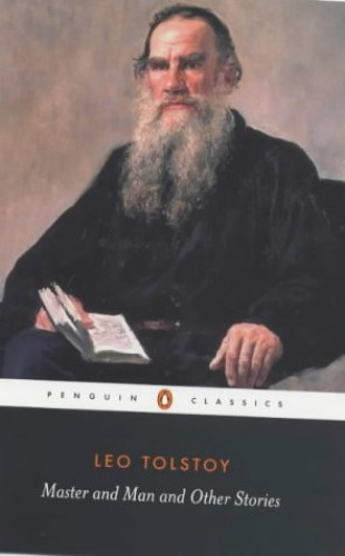 Master And Man And Other Stories: Father Sergius; Master And Man; Hadji Murat (Classics) By Leo Tolstoy