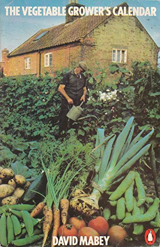 The Vegetable Grower's Calendar By David Mabey