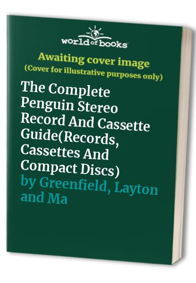 The Complete Penguin Stereo Record And Cassette Guide(Records,        Cassettes And Compact Discs)