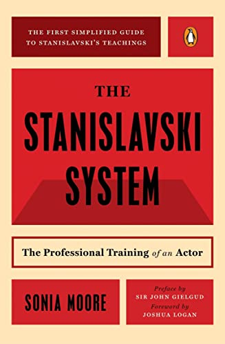 The Stanislavski System: The Professional Training of an Actor: The Professional Training of an Actor: Digested from the Teachings of Konstantin S. Stanislavski (A Penguin handbook) By Sonia Moore