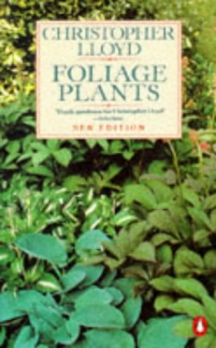 Foliage Plants: New and Revised Edition (Penguin Gardening) By Christopher Lloyd
