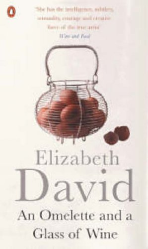 An Omelette and a Glass of Wine by Elizabeth David