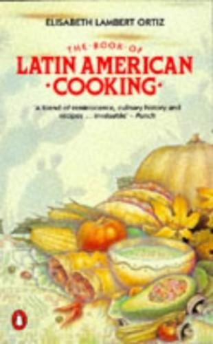 The Book of Latin American Cooking by Elisabeth Lambert Ortiz