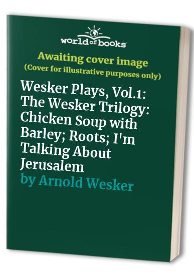 Wesker Plays, Vol.1 By Arnold Wesker