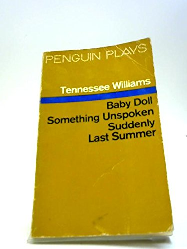 Baby Doll(the Script For the Film);Something Unspoken;Suddenly Last Summer By Tennessee Williams