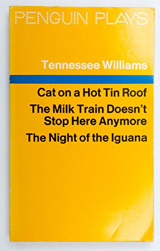 Cat On a Hot Tin Roof;the Milk Train Doesn't Stop Here Anymore;the Night of the Iguana By Tennessee Williams