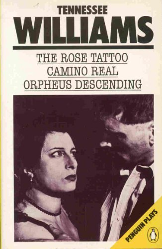 The Rose Tattoo; Camino Real; Orpheus Descending By Tennessee Williams