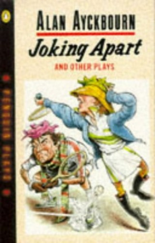 Joking Apart and Other Plays By Alan Ayckbourn