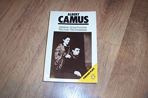 Caligula, Cross Purpose, the Just, the Possessed By Albert Camus